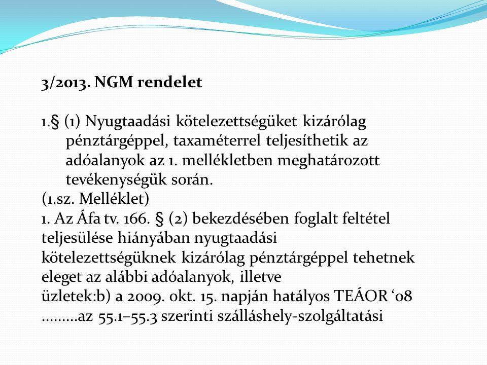 3/2013. NGM rendelet 1.§ (1) Nyugtaadási kötelezettségüket kizárólag pénztárgéppel, taxaméterrel teljesíthetik az adóalanyok az 1. mellékletben meghat