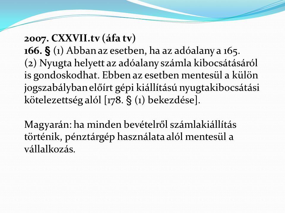 2007. CXXVII.tv (áfa tv) 166. § (1) Abban az esetben, ha az adóalany a 165. (2) Nyugta helyett az adóalany számla kibocsátásáról is gondoskodhat. Ebbe