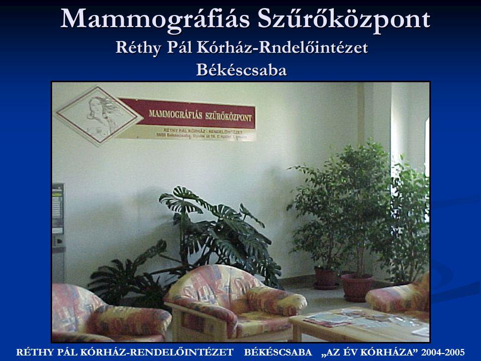 """Mammográfiás Szűrőközpont Réthy Pál Kórház-Rndelőintézet Békéscsaba RÉTHY PÁL KÓRHÁZ-RENDELŐINTÉZET BÉKÉSCSABA """"AZ ÉV KÓRHÁZA 2004-2005"""