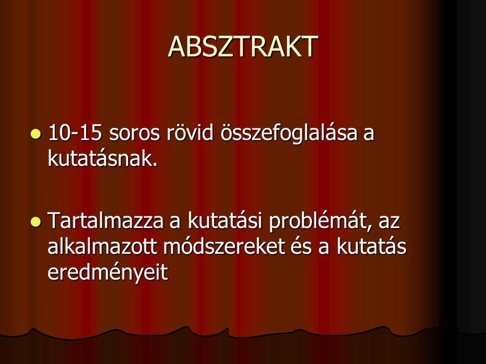 ABSZTRAKT  10-15 soros rövid összefoglalása a kutatásnak.