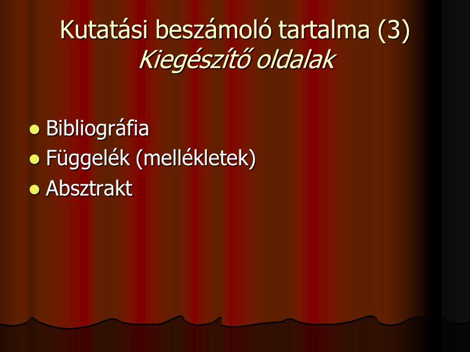 Kutatási beszámoló tartalma (3) Kiegészítő oldalak  Bibliográfia  Függelék (mellékletek)  Absztrakt