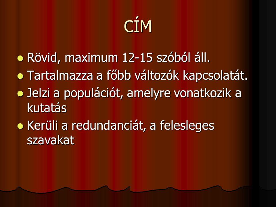 CÍM  Rövid, maximum 12-15 szóból áll. Tartalmazza a főbb változók kapcsolatát.