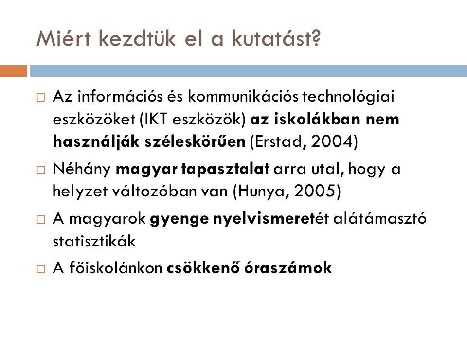 Miért kezdtük el a kutatást?  Az információs és kommunikációs technológiai eszközöket (IKT eszközök) az iskolákban nem használják széleskörűen (Ersta