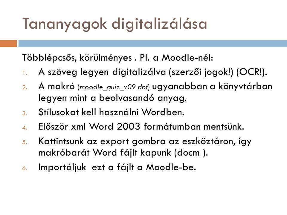 Tananyagok digitalizálása Többlépcsős, körülményes. Pl. a Moodle-nél: 1. A szöveg legyen digitalizálva (szerzői jogok!) (OCR!). 2. A makró (moodle_qui