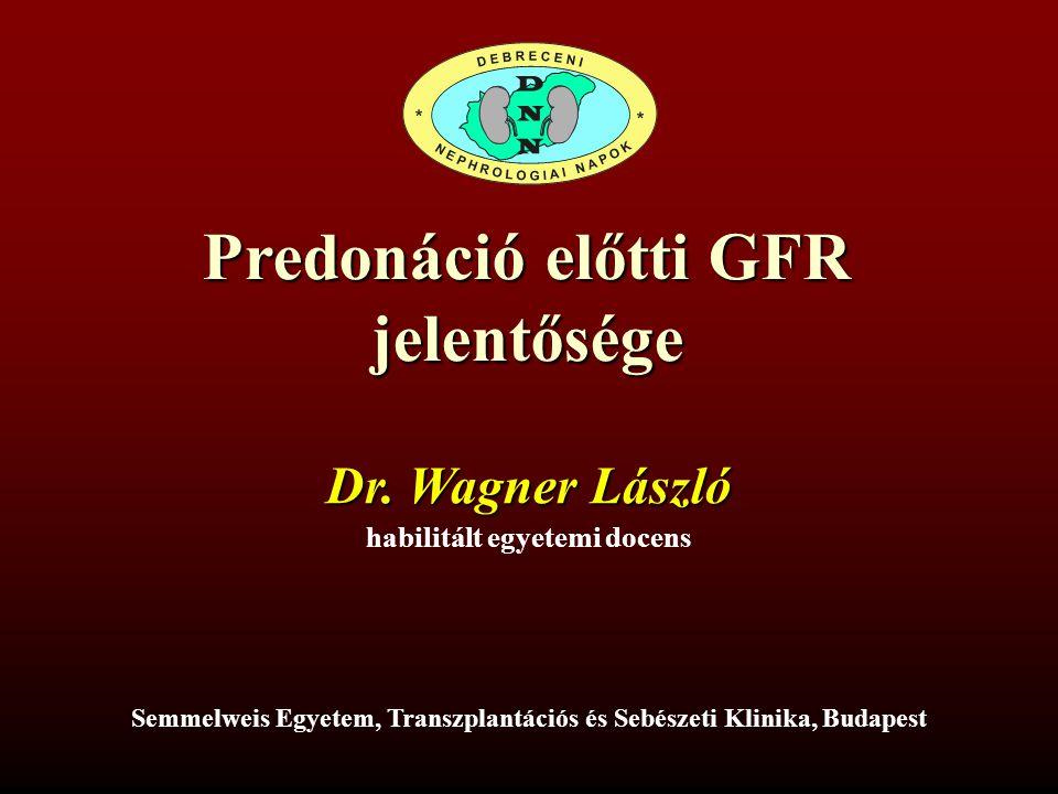 Predonáció előtti GFR jelentősége habilitált egyetemi docens Dr. Wagner László Semmelweis Egyetem, Transzplantációs és Sebészeti Klinika, Budapest