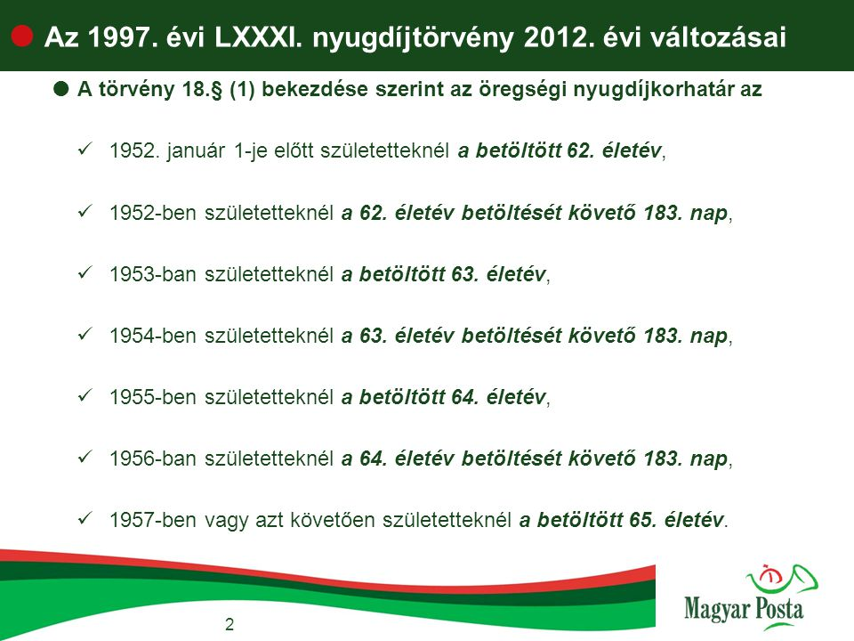 2  Az 1997. évi LXXXI. nyugdíjtörvény 2012. évi változásai  A törvény 18.§ (1) bekezdése szerint az öregségi nyugdíjkorhatár az  1952. január 1-je