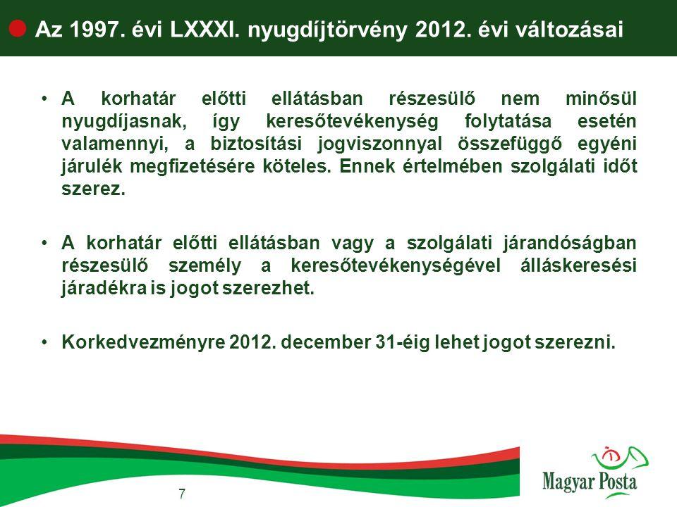 7  Az 1997. évi LXXXI. nyugdíjtörvény 2012. évi változásai •A korhatár előtti ellátásban részesülő nem minősül nyugdíjasnak, így keresőtevékenység fo