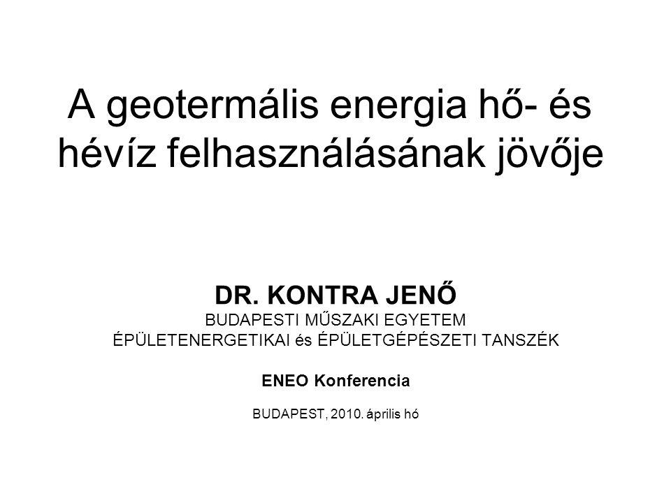 A geotermális energia hő- és hévíz felhasználásának jövője DR. KONTRA JENŐ BUDAPESTI MŰSZAKI EGYETEM ÉPÜLETENERGETIKAI és ÉPÜLETGÉPÉSZETI TANSZÉK ENEO