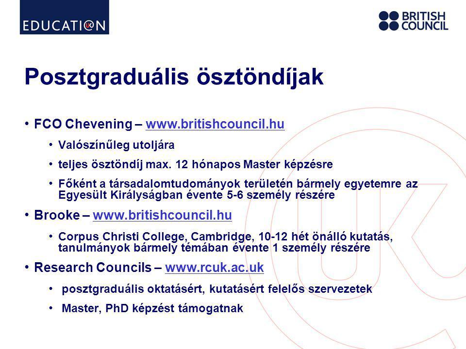 Posztgraduális ösztöndíjak • FCO Chevening – www.britishcouncil.huwww.britishcouncil.hu • Valószínűleg utoljára • teljes ösztöndíj max.