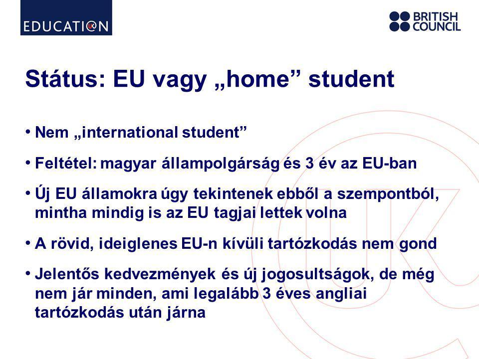 """Státus: EU vagy """"home student • Nem """"international student • Feltétel: magyar állampolgárság és 3 év az EU-ban • Új EU államokra úgy tekintenek ebből a szempontból, mintha mindig is az EU tagjai lettek volna • A rövid, ideiglenes EU-n kívüli tartózkodás nem gond • Jelentős kedvezmények és új jogosultságok, de még nem jár minden, ami legalább 3 éves angliai tartózkodás után járna"""
