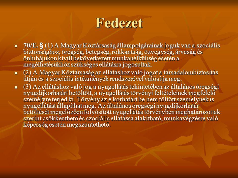 Fedezet  70/E. § (1) A Magyar Köztársaság állampolgárainak joguk van a szociális biztonsághoz; öregség, betegség, rokkantság, özvegység, árvaság és ö
