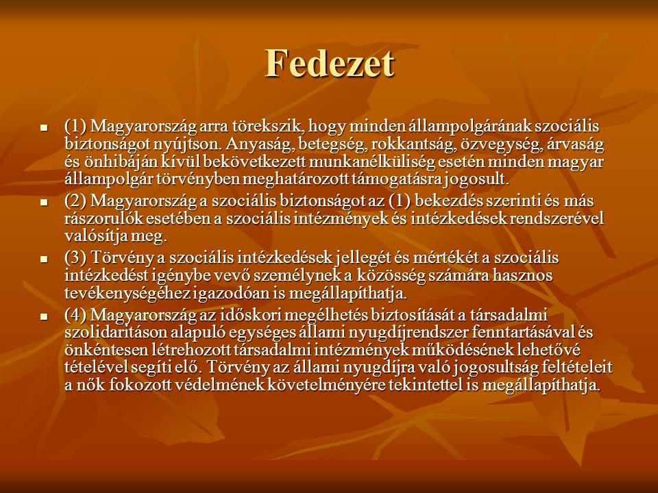 Fedezet  (1) Magyarország arra törekszik, hogy minden állampolgárának szociális biztonságot nyújtson. Anyaság, betegség, rokkantság, özvegység, árvas