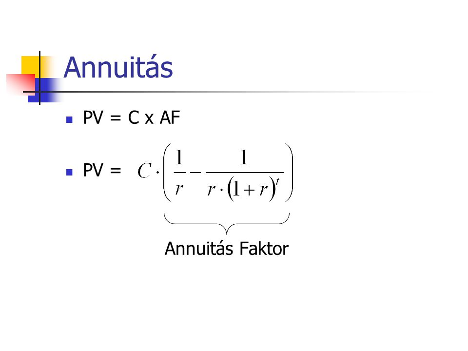 Annuitás  PV = C x AF  PV = Annuitás Faktor