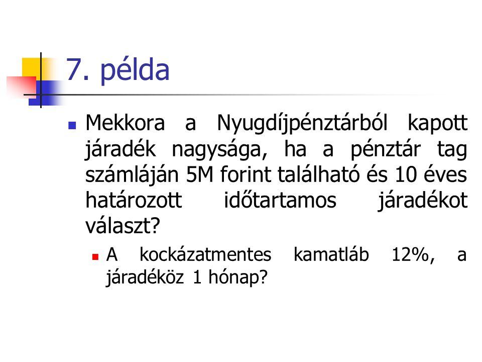 7. példa  Mekkora a Nyugdíjpénztárból kapott járadék nagysága, ha a pénztár tag számláján 5M forint található és 10 éves határozott időtartamos járad