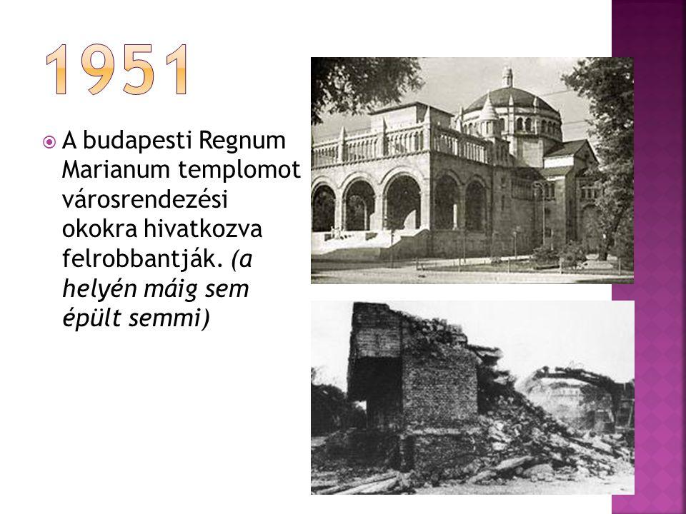  A budapesti Regnum Marianum templomot városrendezési okokra hivatkozva felrobbantják.