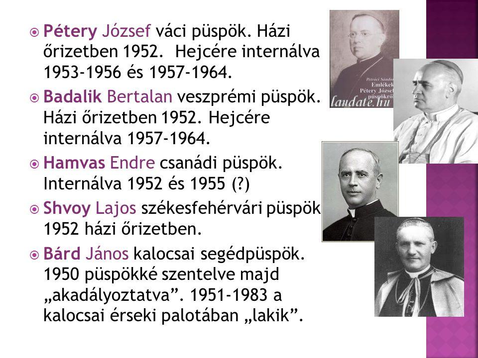  Pétery József váci püspök.Házi őrizetben 1952. Hejcére internálva 1953-1956 és 1957-1964.