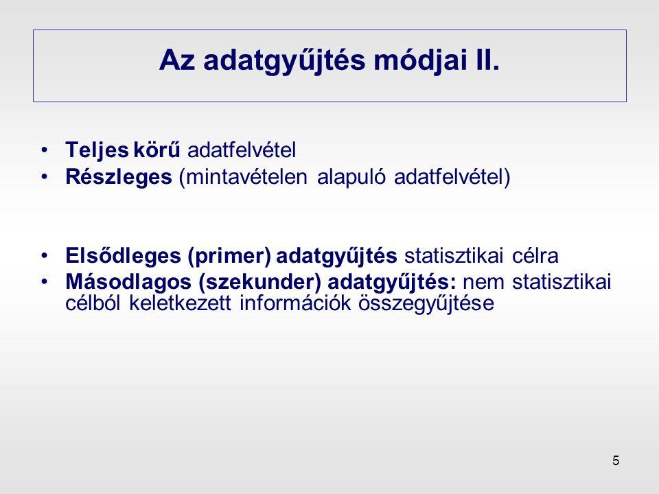 5 Az adatgyűjtés módjai II. •Teljes körű adatfelvétel •Részleges (mintavételen alapuló adatfelvétel) •Elsődleges (primer) adatgyűjtés statisztikai cél