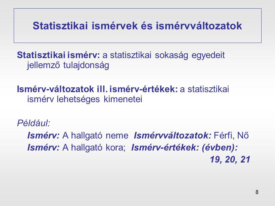 8 Statisztikai ismérvek és ismérvváltozatok Statisztikai ismérv: a statisztikai sokaság egyedeit jellemző tulajdonság Ismérv-változatok ill. ismérv-ér