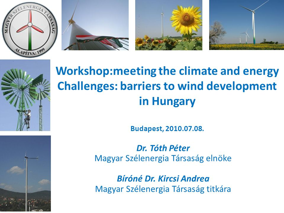 Workshop:meeting the climate and energy Challenges: barriers to wind development in Hungary Budapest, 2010.07.08. Dr. Tóth Péter Magyar Szélenergia Tá