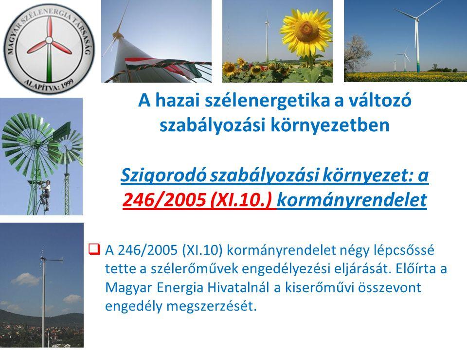 A hazai szélenergetika a változó szabályozási környezetben Szigorodó szabályozási környezet: a 246/2005 (XI.10.) kormányrendelet  A 246/2005 (XI.10) kormányrendelet négy lépcsőssé tette a szélerőművek engedélyezési eljárását.