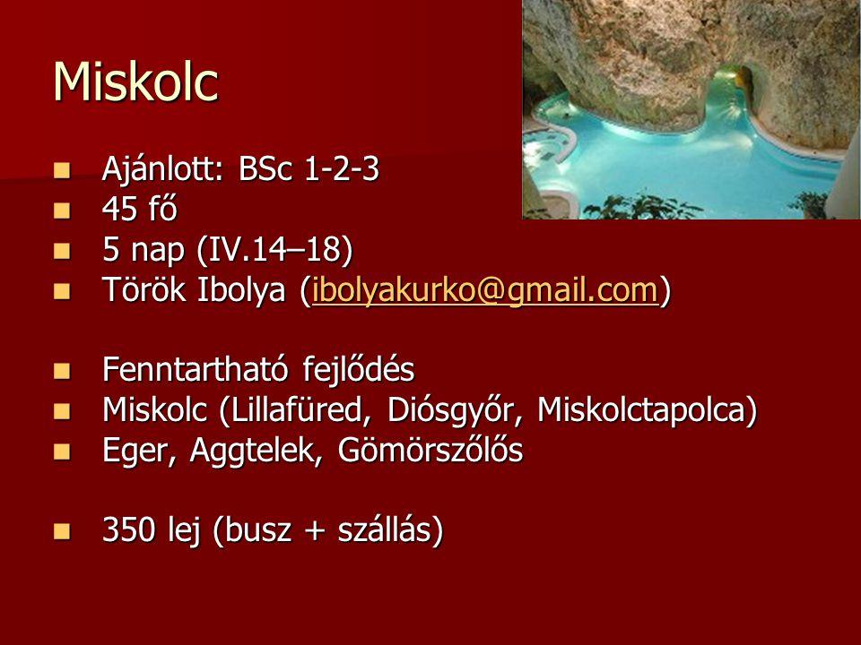 Miskolc  Ajánlott: BSc 1-2-3  45 fő  5 nap (IV.14–18)  Török Ibolya (ibolyakurko@gmail.com)  Fenntartható fejlődés  Miskolc (Lillafüred, Diósgyőr, Miskolctapolca)  Eger, Aggtelek, Gömörszőlős  350 lej (busz + szállás)