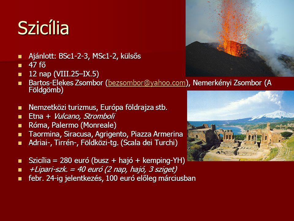 Szicília  Ajánlott: BSc1-2-3, MSc1-2, külsős  47 fő  12 nap (VIII.25–IX.5)  Bartos-Elekes Zsombor (bezsombor@yahoo.com), Nemerkényi Zsombor (A Földgömb)  Nemzetközi turizmus, Európa földrajza stb.