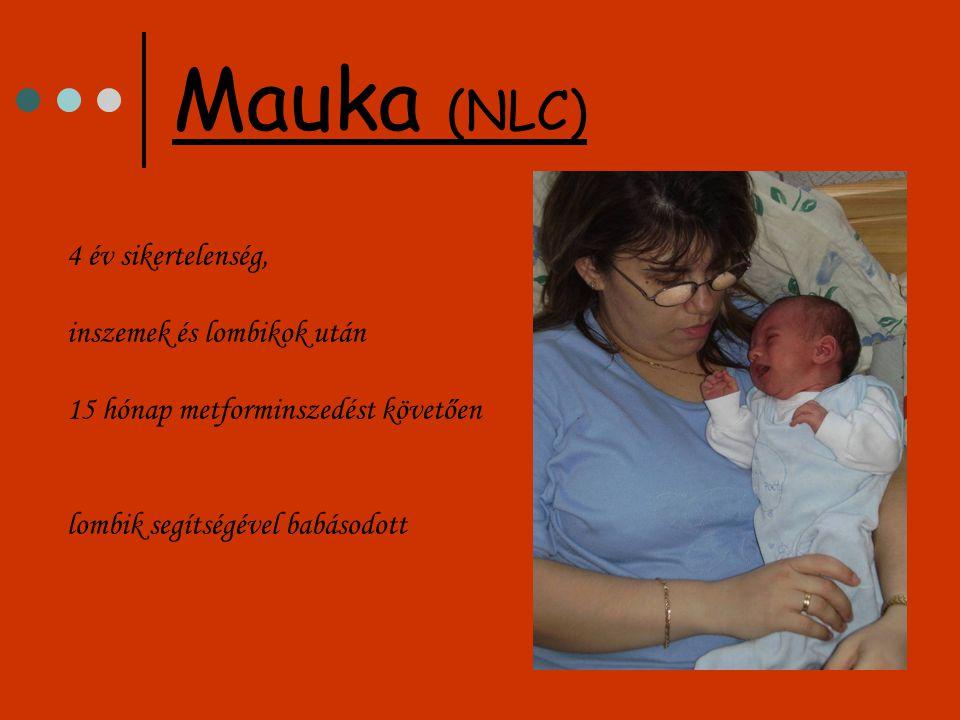 Mauka (NLC) 4 év sikertelenség, inszemek és lombikok után 15 hónap metforminszedést követően lombik segítségével babásodott