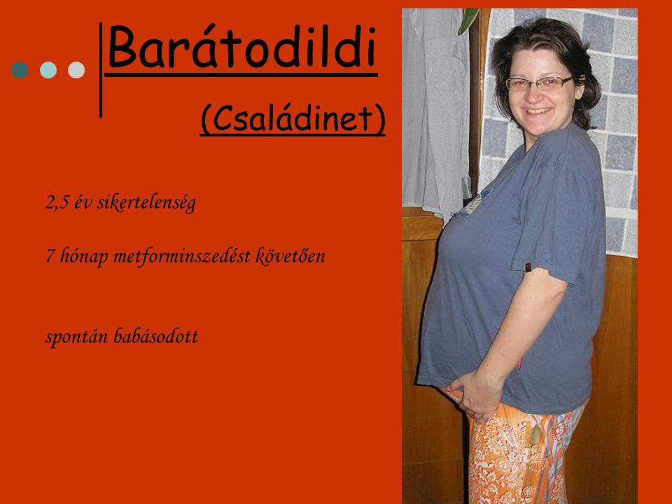 2,5 év sikertelenség 7 hónap metforminszedést követően spontán babásodott Barátodildi (Családinet)