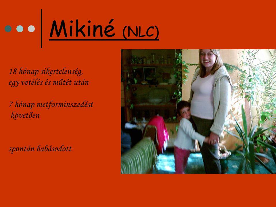 18 hónap sikertelenség, egy vetélés és műtét után 7 hónap metforminszedést követően spontán babásodott Mikiné (NLC)