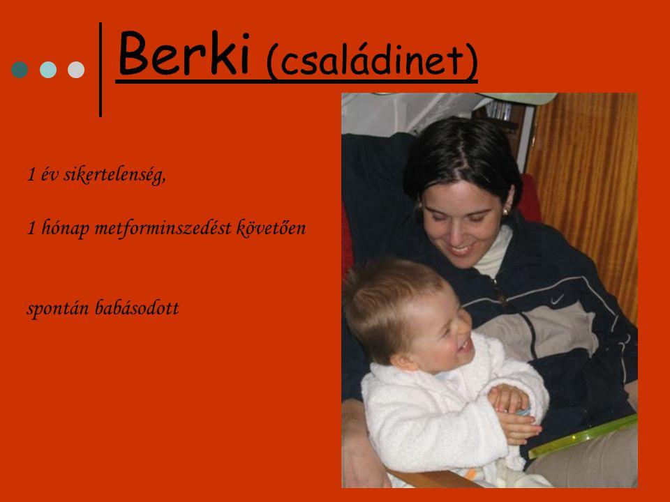 Berki (családinet) 1 év sikertelenség, 1 hónap metforminszedést követően spontán babásodott