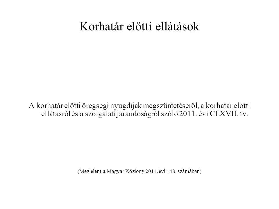 Korhatár előtti ellátások A korhatár előtti öregségi nyugdíjak megszüntetéséről, a korhatár előtti ellátásról és a szolgálati járandóságról szóló 2011.