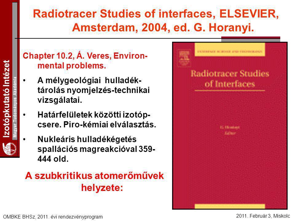 Izotópkutató Intézet Magyar Tudományos Akadémia 2011. Február 3, Miskolc OMBKE BHSz, 2011. évi rendezvényprogram Radiotracer Studies of interfaces, EL