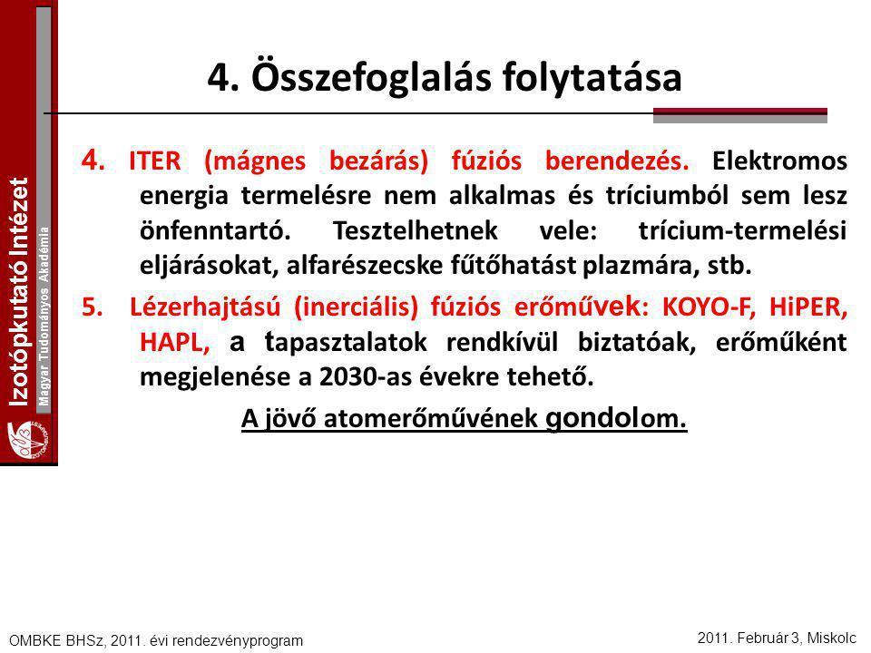 Izotópkutató Intézet Magyar Tudományos Akadémia 2011. Február 3, Miskolc OMBKE BHSz, 2011. évi rendezvényprogram 4. ITER (mágnes bezárás) fúziós beren