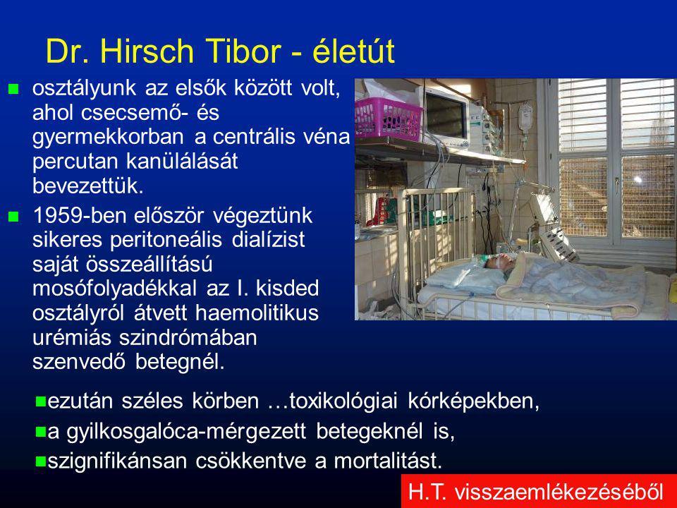 Dr. Hirsch Tibor - életút   osztályunk az elsők között volt, ahol csecsemő- és gyermekkorban a centrális véna percutan kanülálását bevezettük.   1