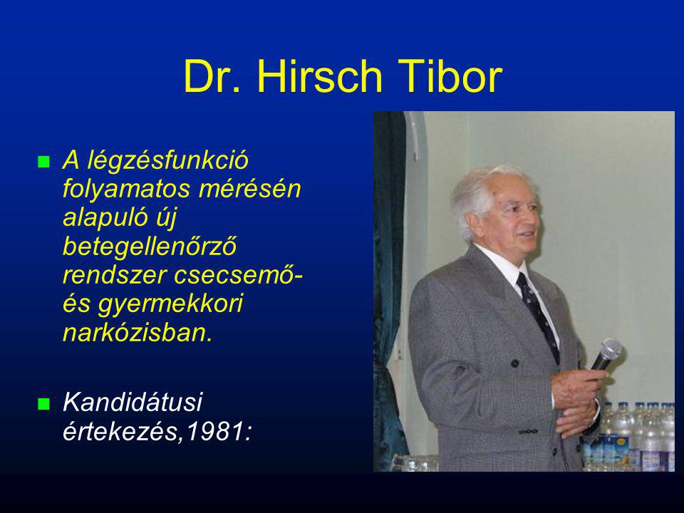n n A légzésfunkció folyamatos mérésén alapuló új betegellenőrző rendszer csecsemő- és gyermekkori narkózisban. n n Kandidátusi értekezés,1981: Dr. Hi