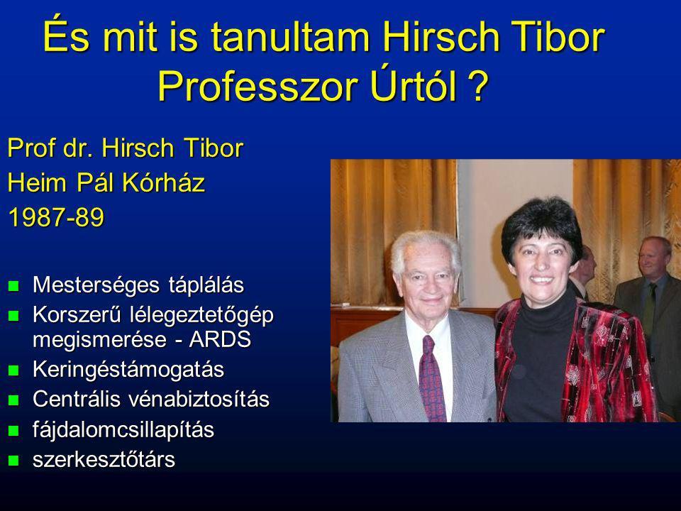 Prof dr. Hirsch Tibor Heim Pál Kórház 1987-89 n Mesterséges táplálás n Korszerű lélegeztetőgép megismerése - ARDS n Keringéstámogatás n Centrális véna