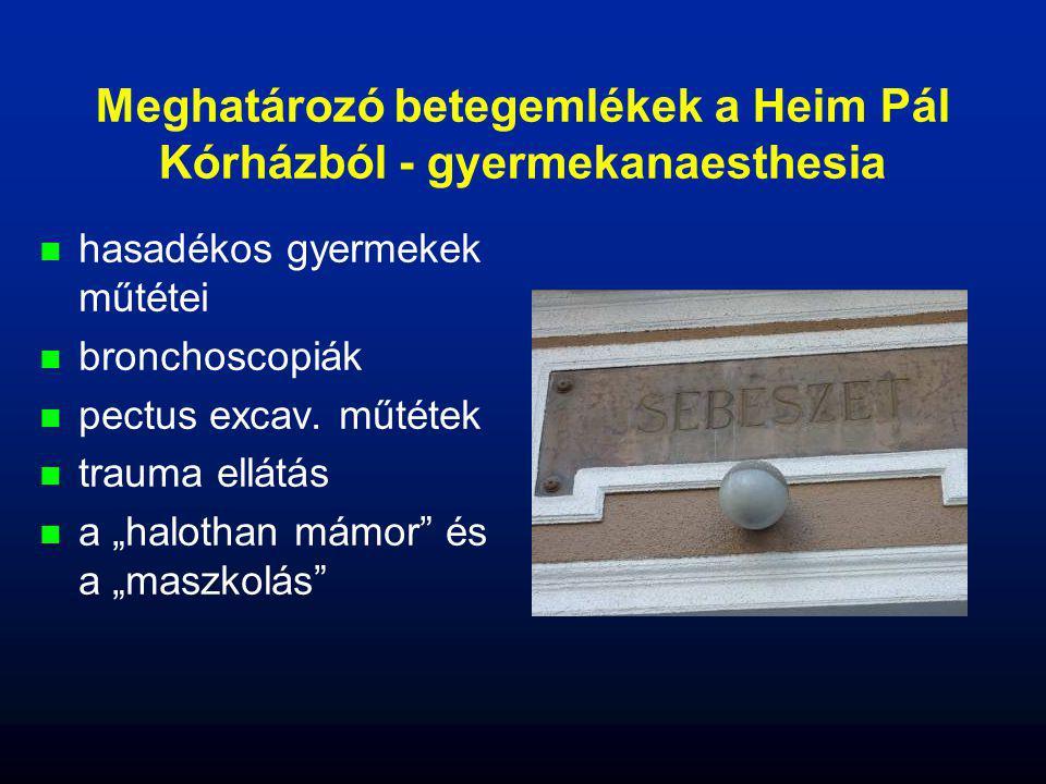 Meghatározó betegemlékek a Heim Pál Kórházból - gyermekanaesthesia n n hasadékos gyermekek műtétei n n bronchoscopiák n n pectus excav. műtétek n n tr