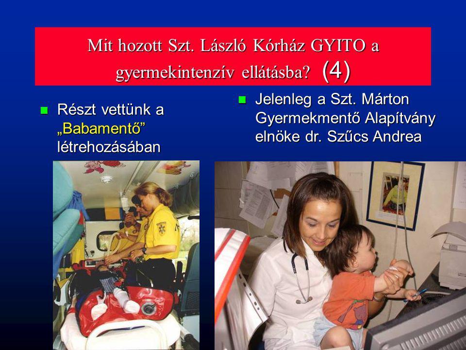 """Mit hozott Szt. László Kórház GYITO a gyermekintenzív ellátásba? (4) n Részt vettünk a """"Babamentő"""" létrehozásában n Jelenleg a Szt. Márton Gyermekment"""