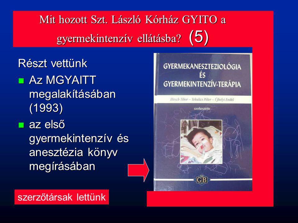 Mit hozott Szt. László Kórház GYITO a gyermekintenzív ellátásba? (5) Részt vettünk n Az MGYAITT megalakításában (1993) n az első gyermekintenzív és an