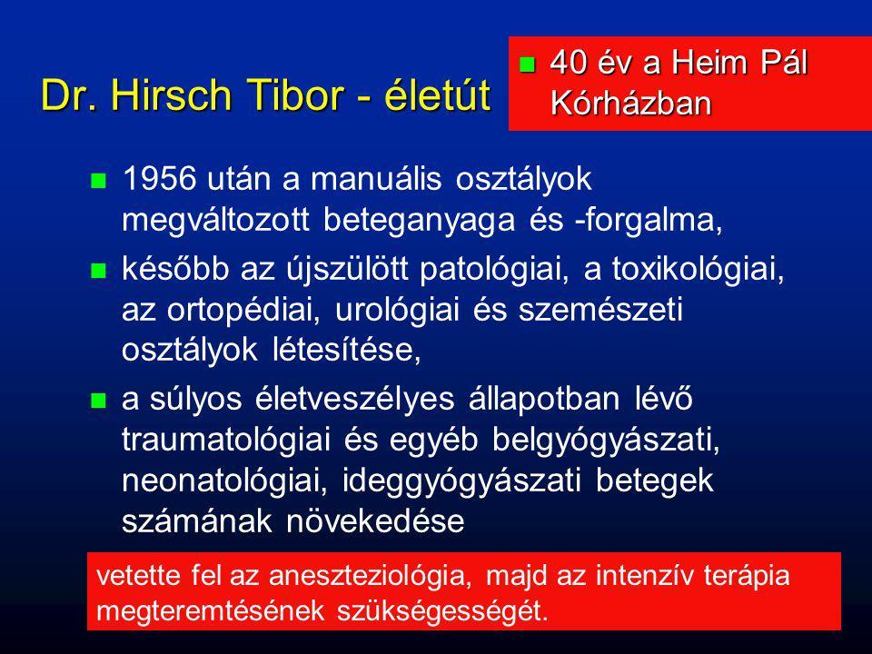 Dr. Hirsch Tibor - életút   1956 után a manuális osztályok megváltozott beteganyaga és -forgalma,   később az újszülött patológiai, a toxikológiai