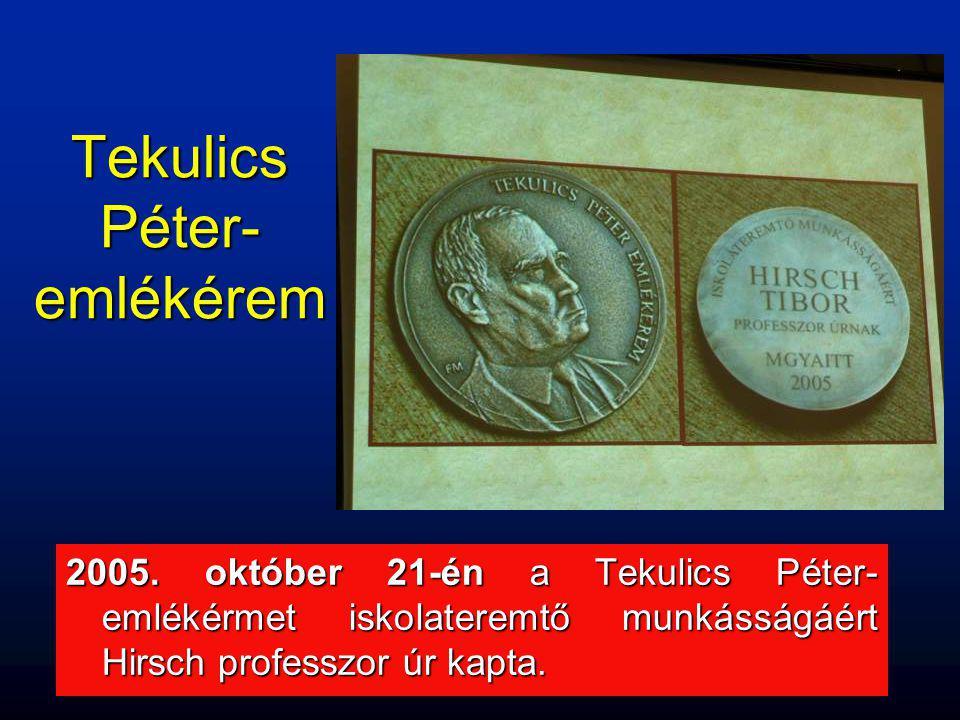 Tekulics Péter- emlékérem 2005. október 21-én a Tekulics Péter- emlékérmet iskolateremtő munkásságáért Hirsch professzor úr kapta.
