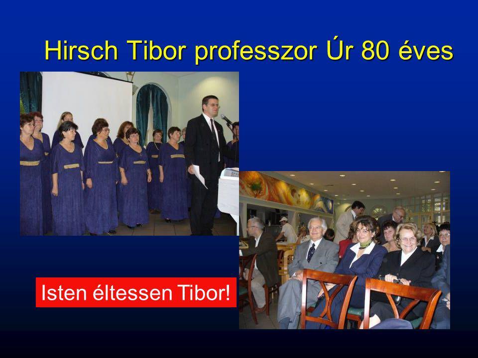 Hirsch Tibor professzor Úr 80 éves Isten éltessen Tibor!