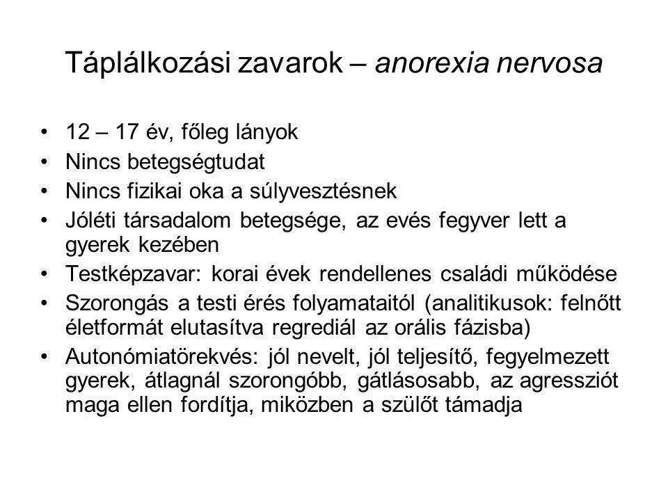 Táplálkozási zavarok – anorexia nervosa •12 – 17 év, főleg lányok •Nincs betegségtudat •Nincs fizikai oka a súlyvesztésnek •Jóléti társadalom betegség