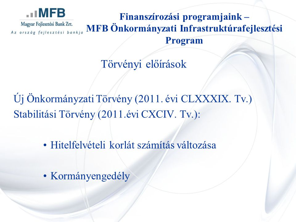 Finanszírozási programjaink – MFB Önkormányzati Infrastruktúrafejlesztési Program Törvényi előírások Új Önkormányzati Törvény (2011.