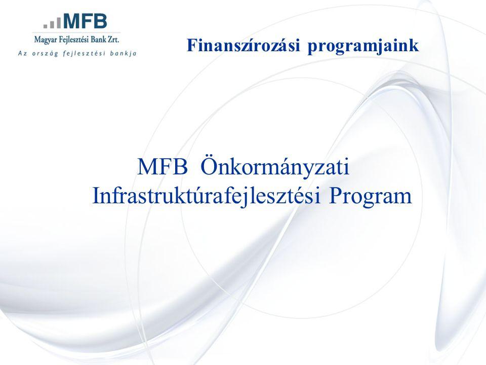 •Célja: –önkormányzati feladatok ellátásához szükséges infrastruktúra-fejlesztések finanszírozása –önkormányzati pályázatokhoz - különösen az Új Széchenyi Terv pályázataihoz - szükséges önrész biztosítása • Kormányhatározat által rögzített keretösszeg: 100 milliárd forint • Hosszú lejárat (akár 25 év is lehet) • Hitelintézetek refinanszírozásával és MFB Zrt.