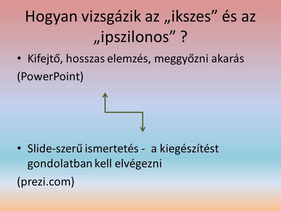 """Hogyan vizsgázik az """"ikszes"""" és az """"ipszilonos"""" ? • Kifejtő, hosszas elemzés, meggyőzni akarás (PowerPoint) • Slide-szerű ismertetés - a kiegészítést"""