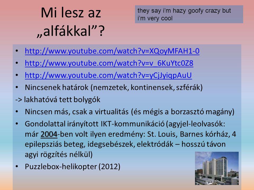 """Mi lesz az """"alfákkal""""? • http://www.youtube.com/watch?v=XQoyMFAH1-0 http://www.youtube.com/watch?v=XQoyMFAH1-0 • http://www.youtube.com/watch?v=v_6KuY"""