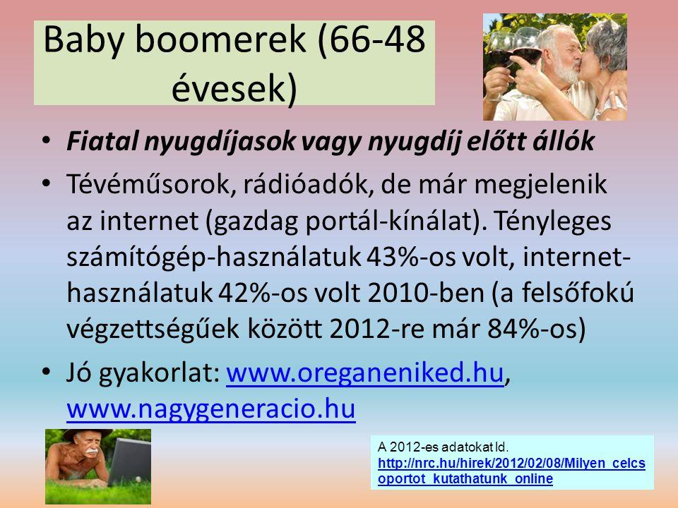 Baby boomerek (66-48 évesek) • Fiatal nyugdíjasok vagy nyugdíj előtt állók • Tévéműsorok, rádióadók, de már megjelenik az internet (gazdag portál-kíná
