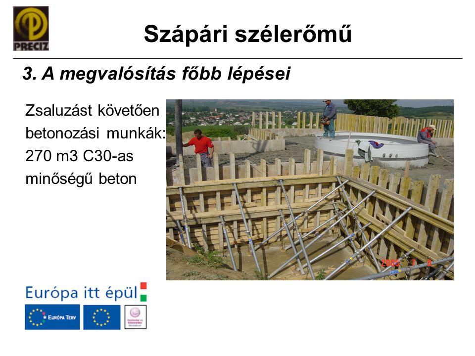 Szápári szélerőmű Zsaluzást követően betonozási munkák: 270 m3 C30-as minőségű beton 3. A megvalósítás főbb lépései