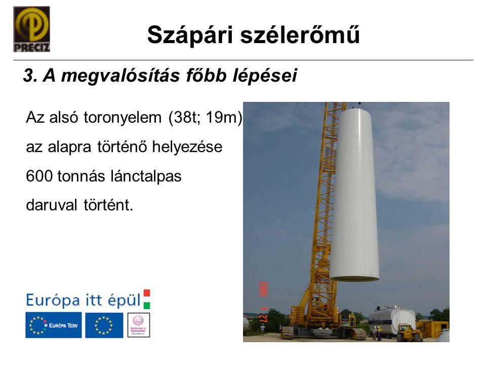 Szápári szélerőmű Az alsó toronyelem (38t; 19m) az alapra történő helyezése 600 tonnás lánctalpas daruval történt. 3. A megvalósítás főbb lépései